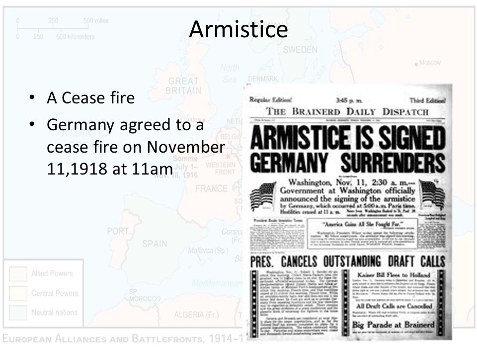 Armistice A Cease fire Germany agreed to a cease fire on November 11,1918 at 11am