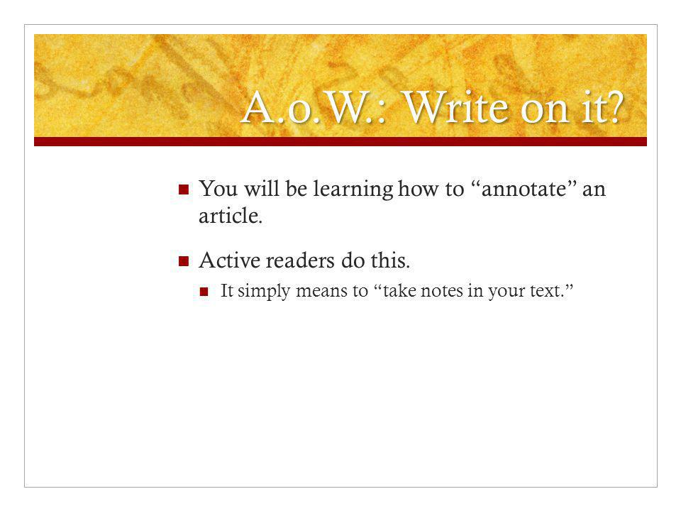 A.o.W.: Write on it. You will be learning how to annotate an article.