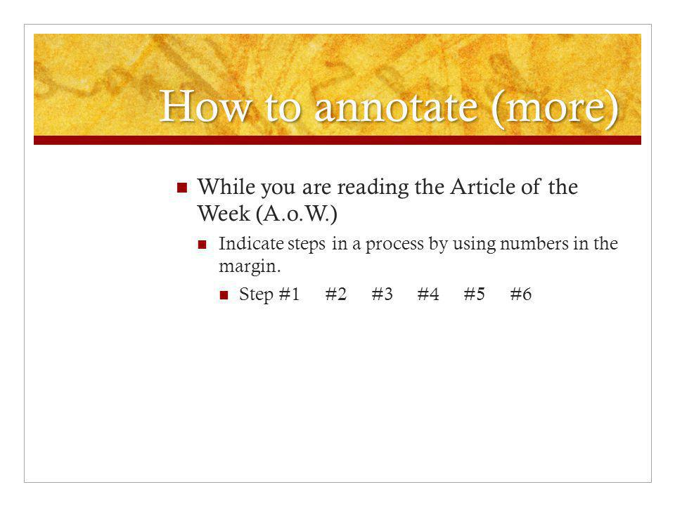 How to annotate (more) While you are reading the Article of the Week (A.o.W.) Indicate steps in a process by using numbers in the margin.