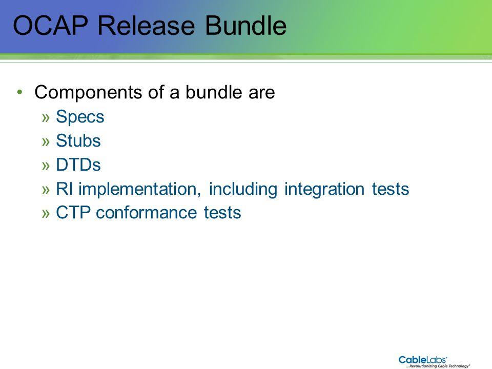 OCAP Release Bundle Components of a bundle are Specs Stubs DTDs