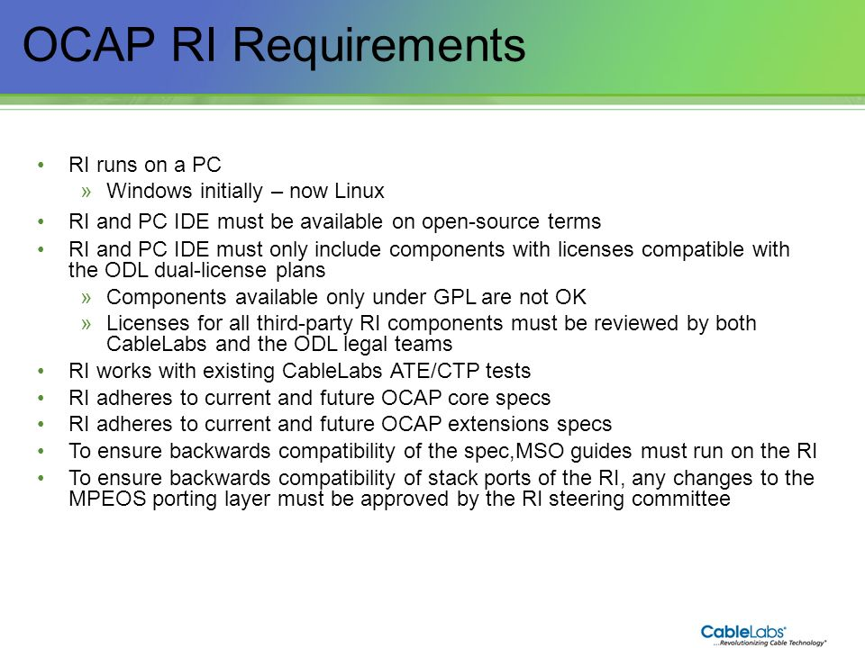 OCAP RI Requirements 11 RI runs on a PC Windows initially – now Linux
