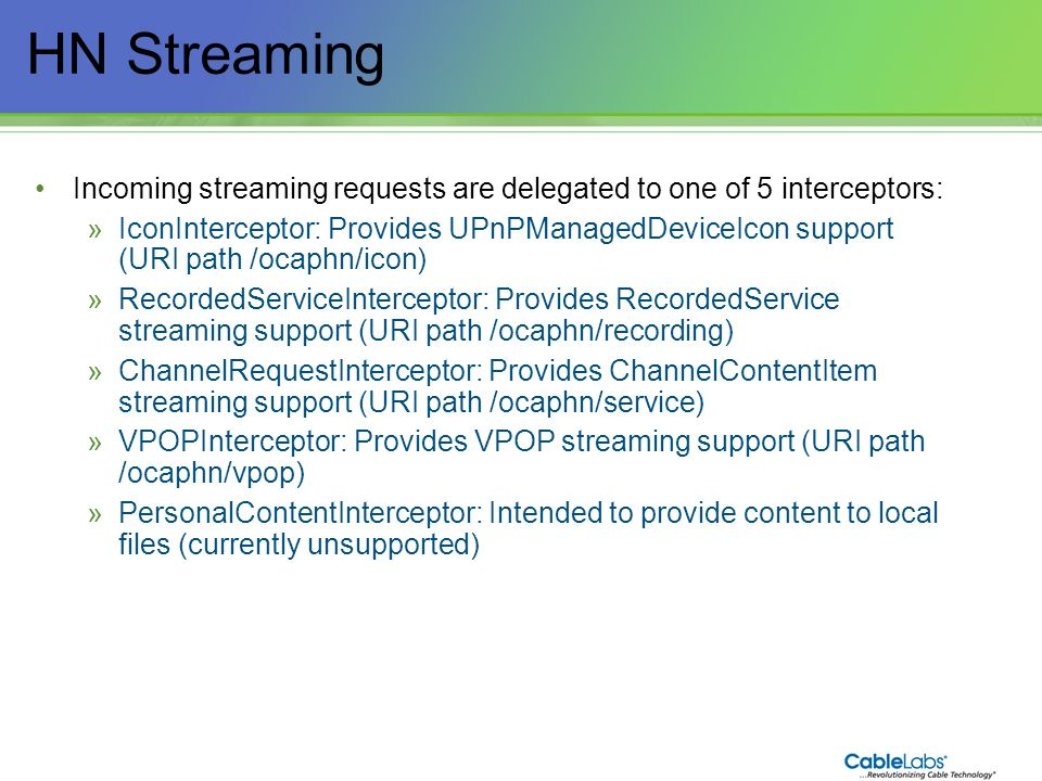 HN Streaming Incoming streaming requests are delegated to one of 5 interceptors: