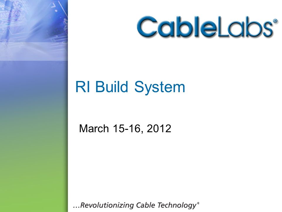 RI Build System March 15-16, 2012 15