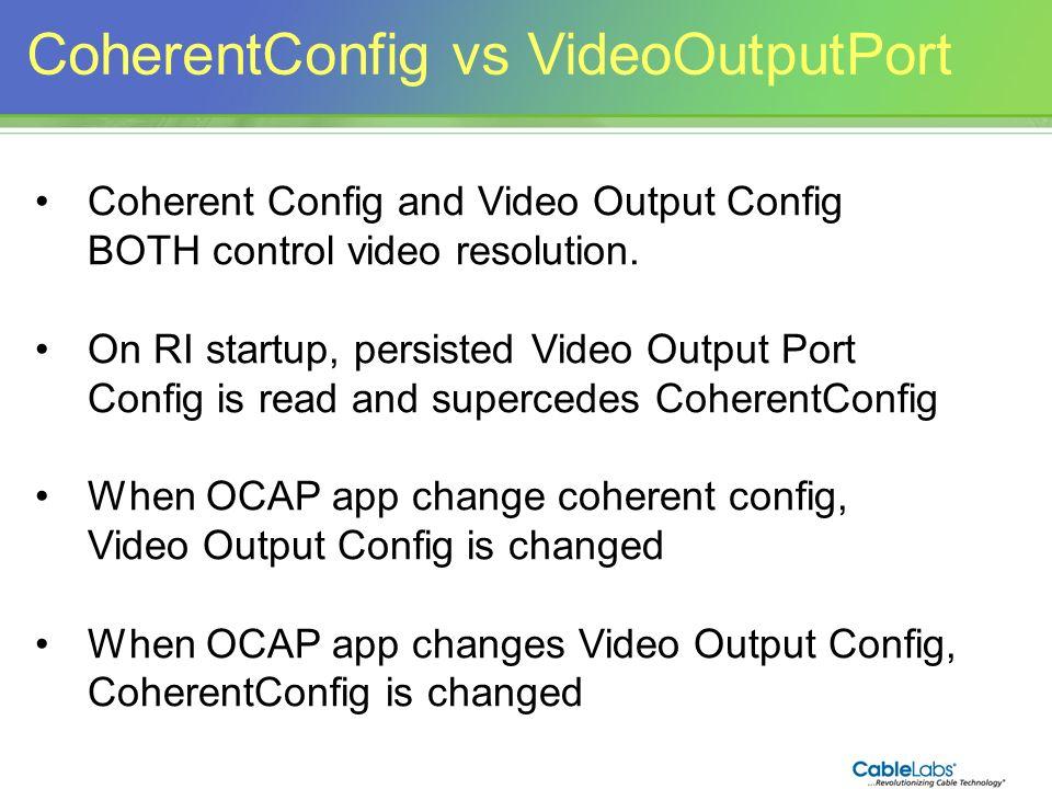 CoherentConfig vs VideoOutputPort