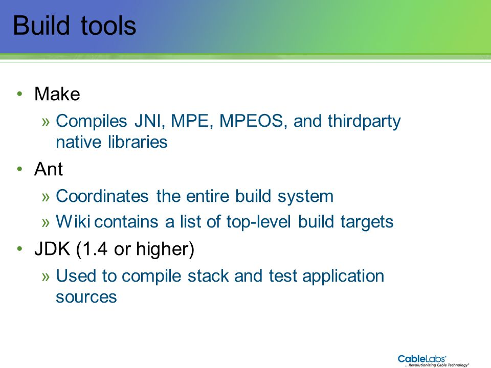 Build tools Make Ant JDK (1.4 or higher)