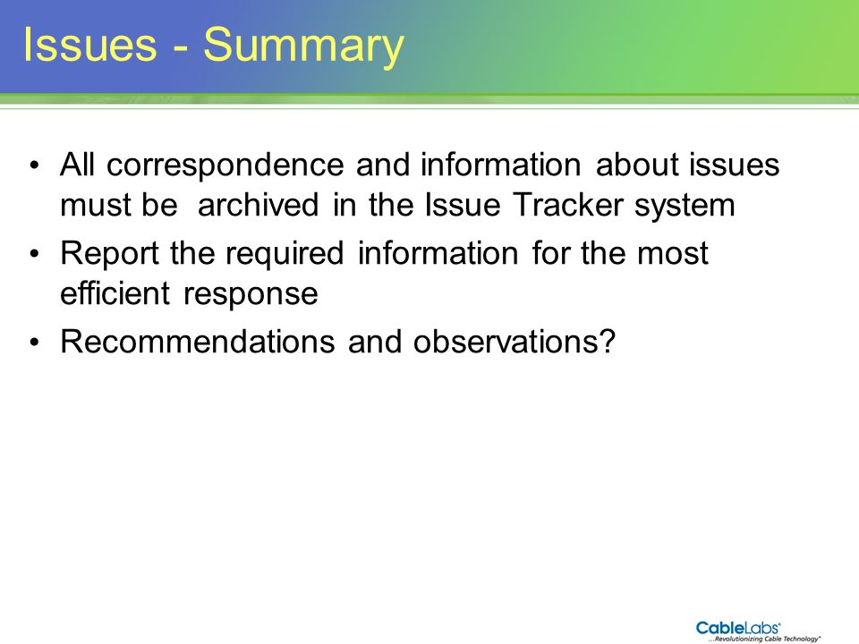 Issues - Summary All correspondence and information about issues must be archived in the Issue Tracker system.