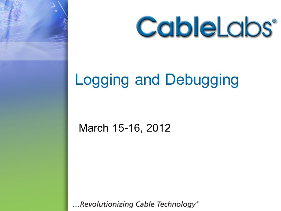Logging and Debugging March 15-16, 2012 22