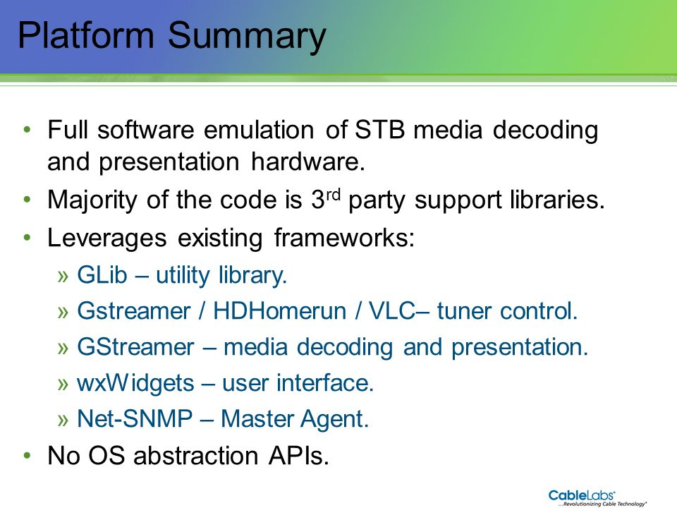Platform Summary Full software emulation of STB media decoding and presentation hardware. Majority of the code is 3rd party support libraries.