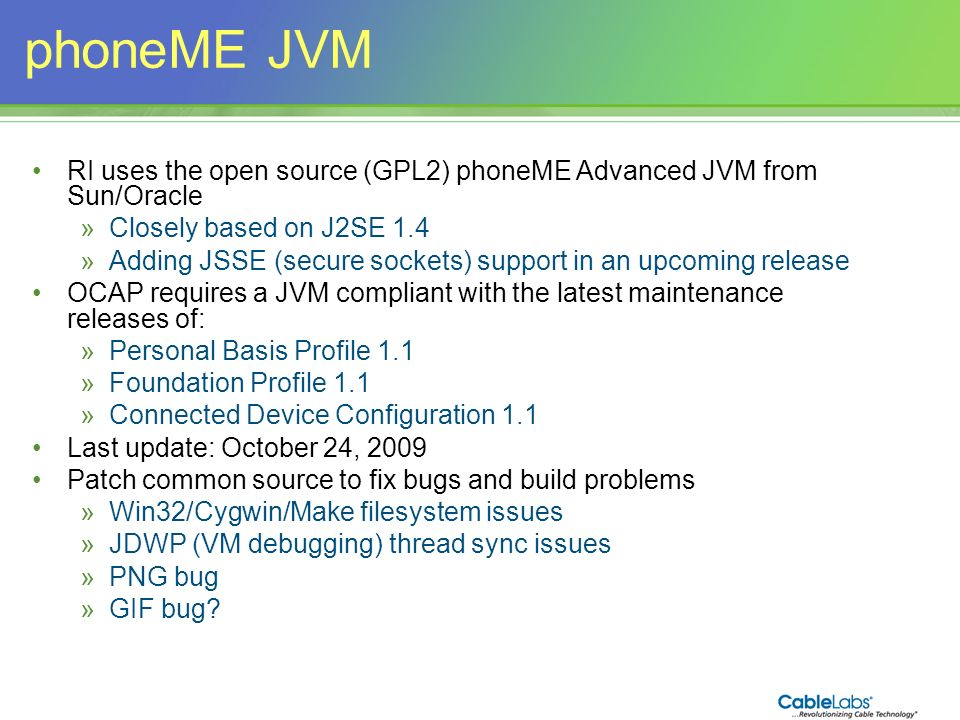 phoneME JVM RI uses the open source (GPL2) phoneME Advanced JVM from Sun/Oracle. Closely based on J2SE 1.4.
