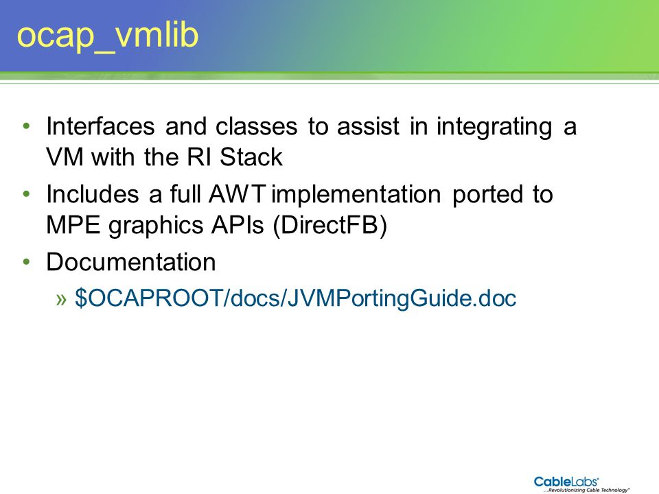 ocap_vmlib Interfaces and classes to assist in integrating a VM with the RI Stack.