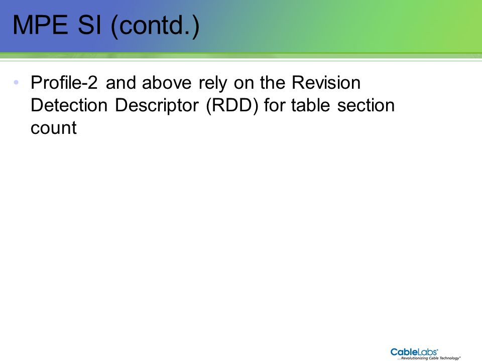 MPE SI (contd.) Profile-2 and above rely on the Revision Detection Descriptor (RDD) for table section count.