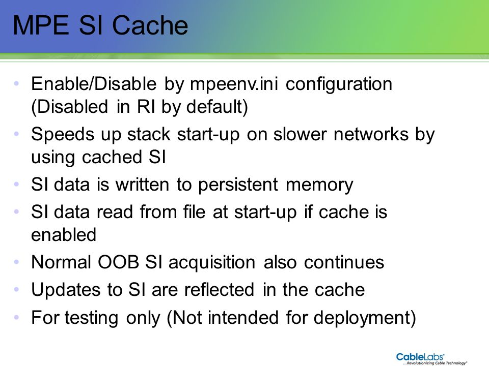 MPE SI Cache Enable/Disable by mpeenv.ini configuration (Disabled in RI by default) Speeds up stack start-up on slower networks by using cached SI.