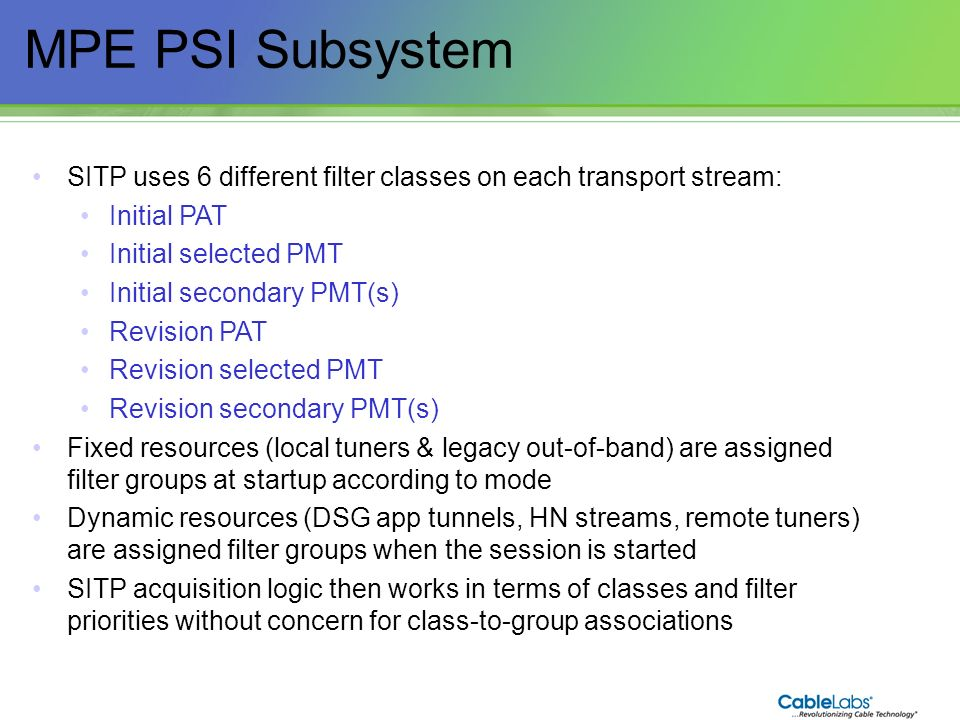MPE PSI Subsystem SITP uses 6 different filter classes on each transport stream: Initial PAT. Initial selected PMT.