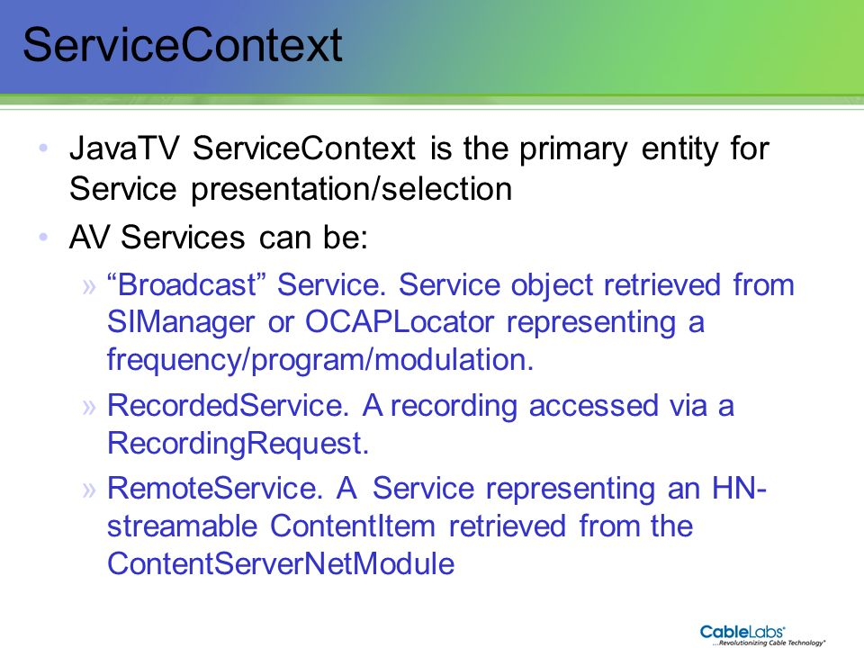 ServiceContext JavaTV ServiceContext is the primary entity for Service presentation/selection. AV Services can be: