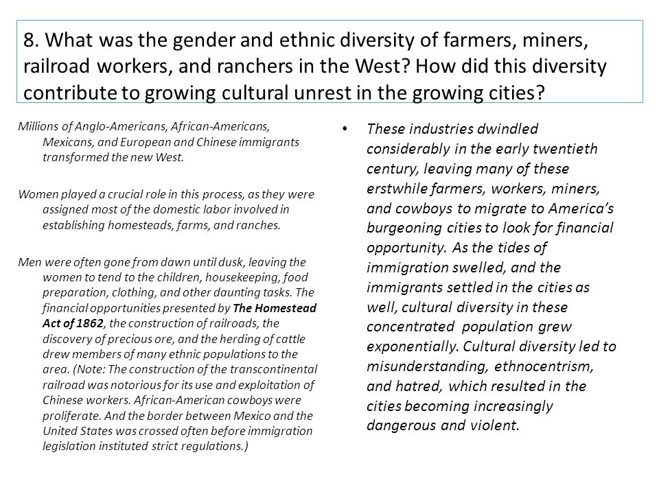 8. What was the gender and ethnic diversity of farmers, miners, railroad workers, and ranchers in the West How did this diversity contribute to growing cultural unrest in the growing cities