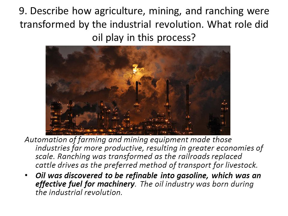 9. Describe how agriculture, mining, and ranching were transformed by the industrial revolution. What role did oil play in this process