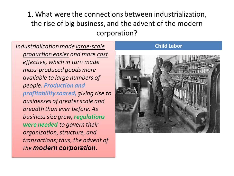 1. What were the connections between industrialization, the rise of big business, and the advent of the modern corporation