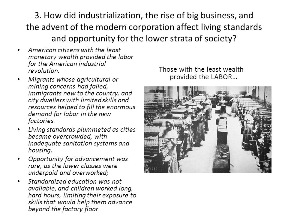 3. How did industrialization, the rise of big business, and the advent of the modern corporation affect living standards and opportunity for the lower strata of society