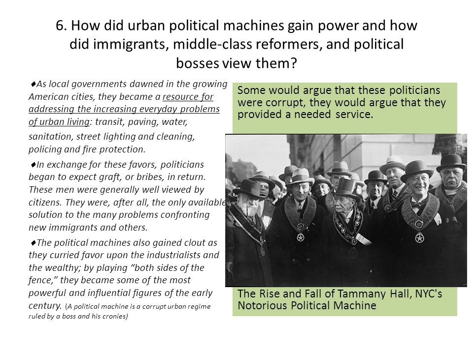 6. How did urban political machines gain power and how did immigrants, middle-class reformers, and political bosses view them