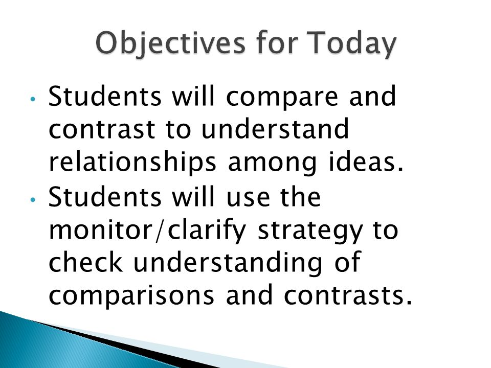 Objectives for Today Students will compare and contrast to understand relationships among ideas.