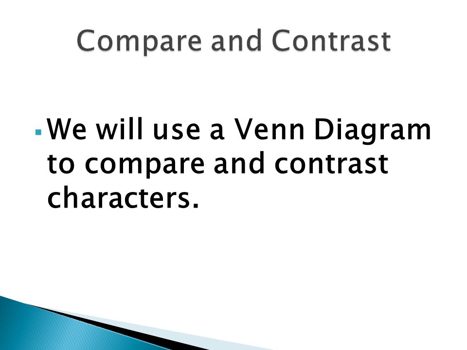 Compare and Contrast We will use a Venn Diagram to compare and contrast characters.