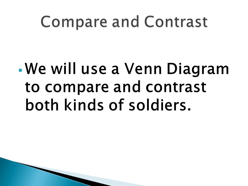 Compare and Contrast We will use a Venn Diagram to compare and contrast both kinds of soldiers.