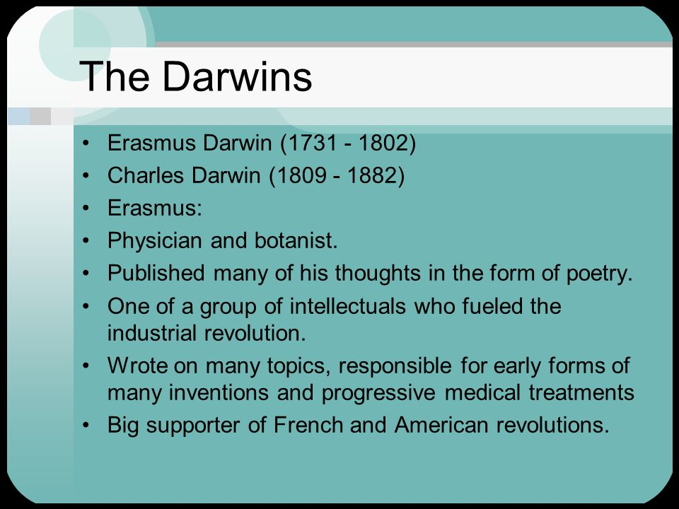 The Darwins Erasmus Darwin (1731 - 1802) Charles Darwin (1809 - 1882)