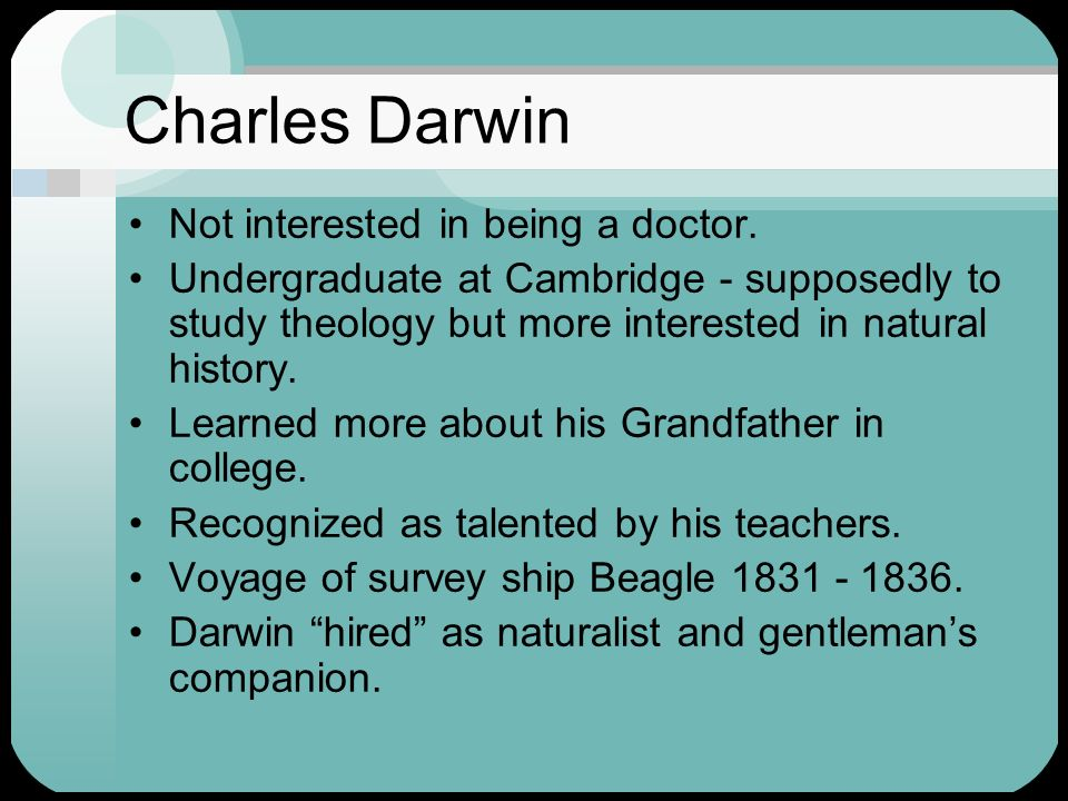 Charles Darwin Not interested in being a doctor.