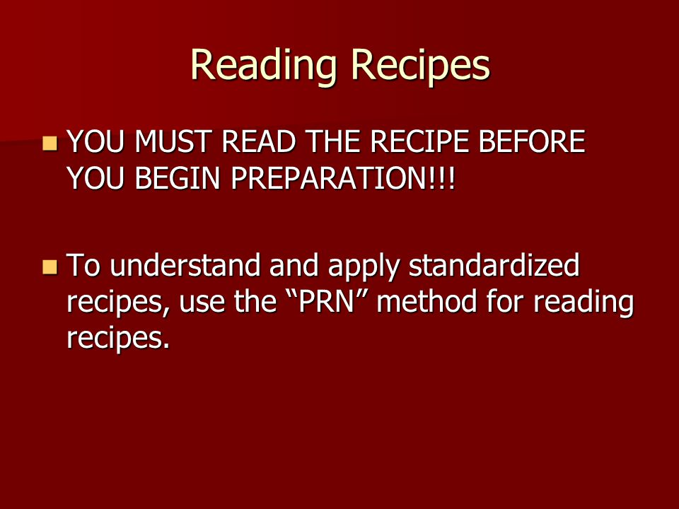 Reading Recipes YOU MUST READ THE RECIPE BEFORE YOU BEGIN PREPARATION!!!