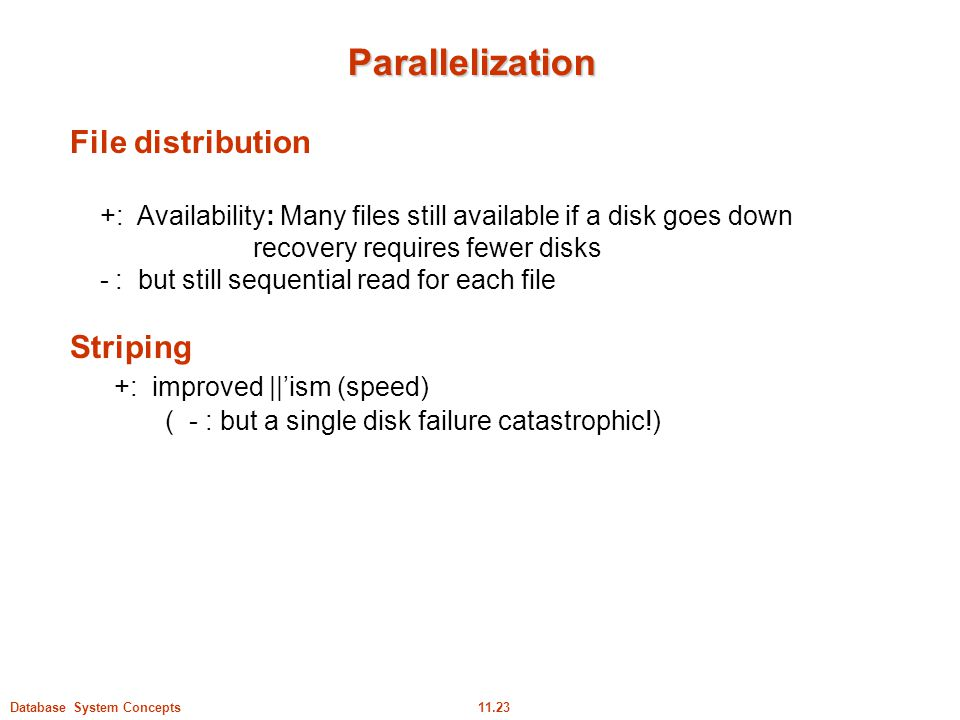 Parallelization File distribution Striping +: improved ||'ism (speed)