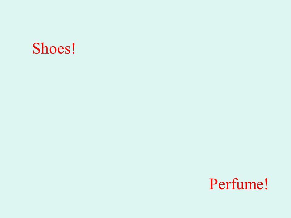 Shoes! Perfume!