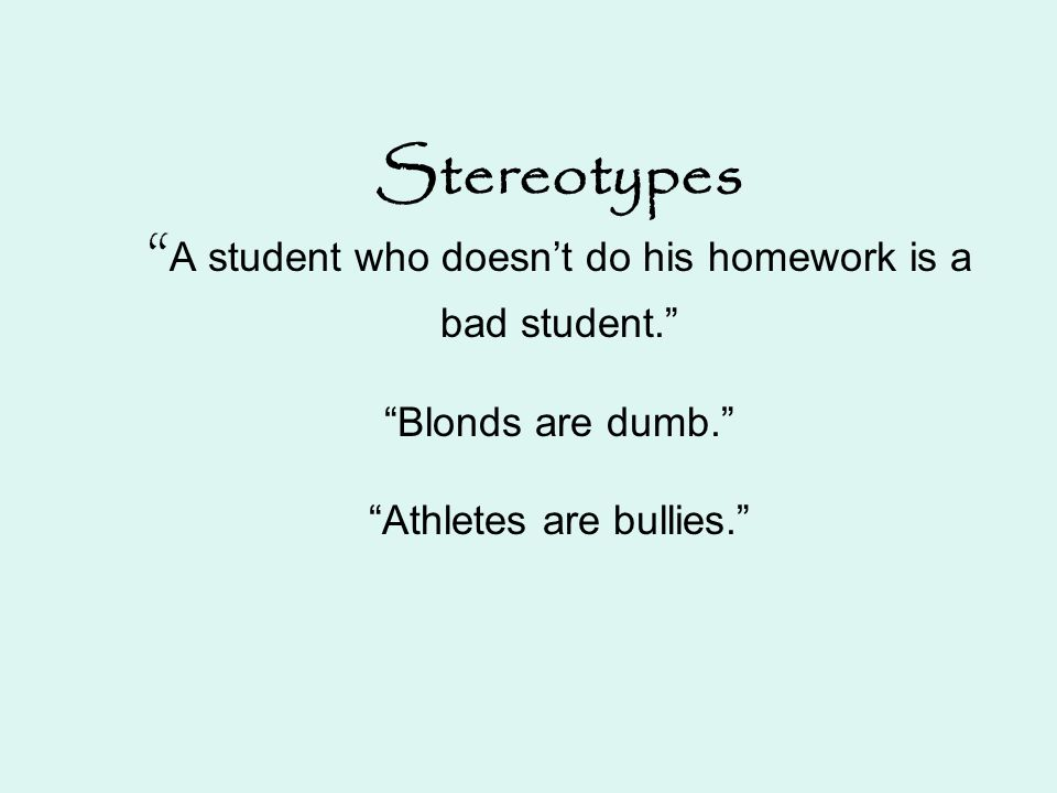 Stereotypes A student who doesn't do his homework is a bad student