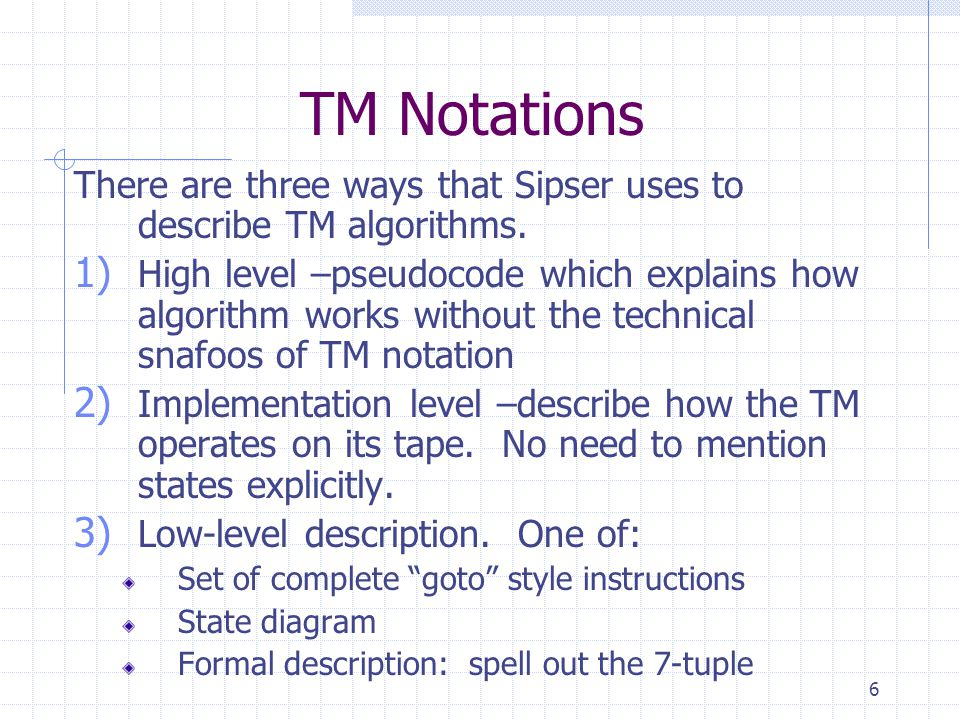 TM Notations There are three ways that Sipser uses to describe TM algorithms.