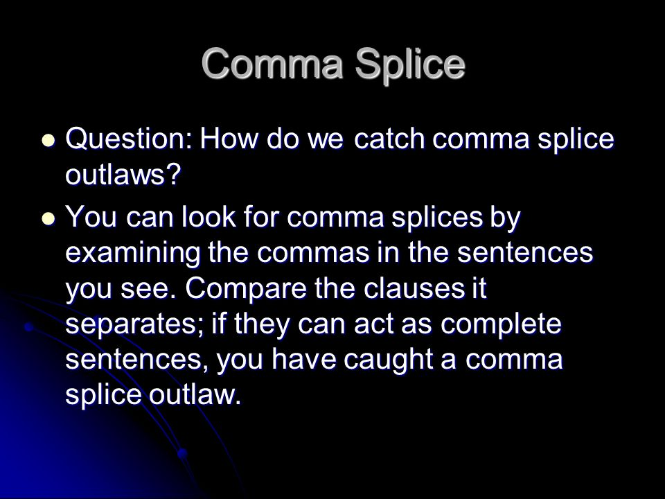 Comma Splice Question: How do we catch comma splice outlaws