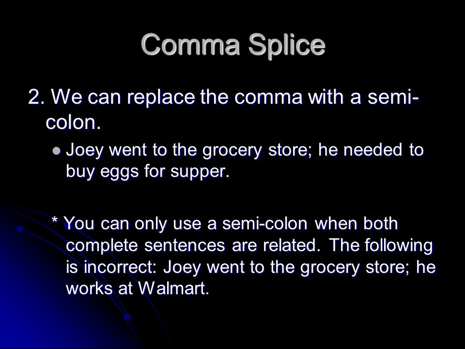 Comma Splice 2. We can replace the comma with a semi-colon.