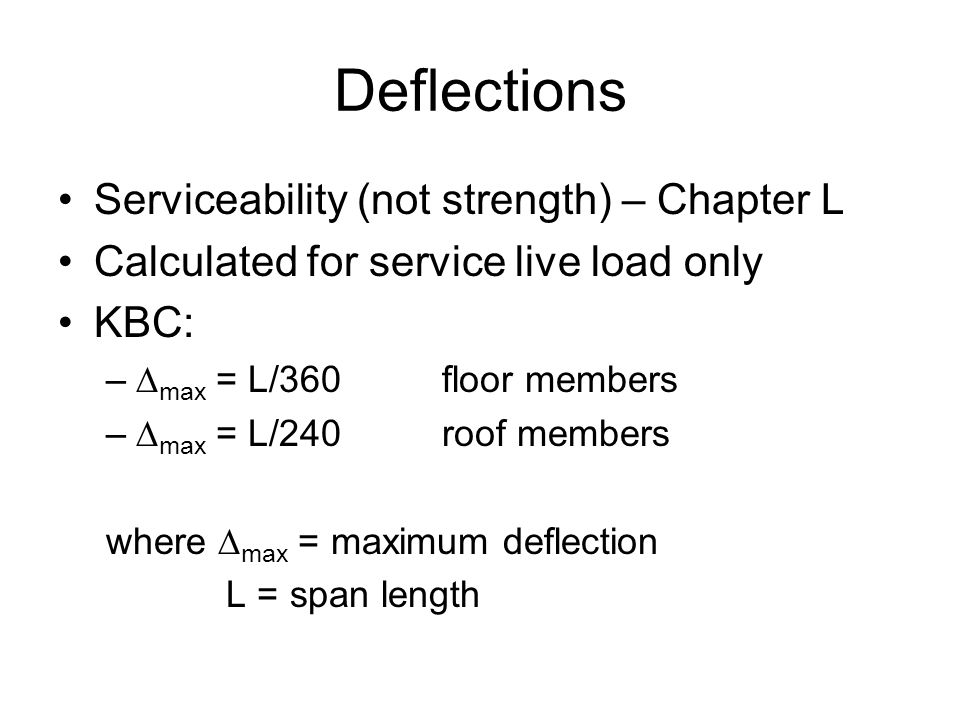 Deflections Serviceability (not strength) – Chapter L