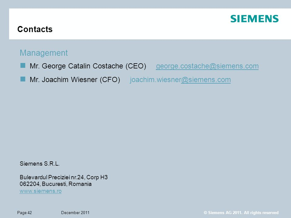 Contacts Management. Mr. George Catalin Costache (CEO) george.costache@siemens.com. Mr. Joachim Wiesner (CFO) joachim.wiesner@siemens.com.