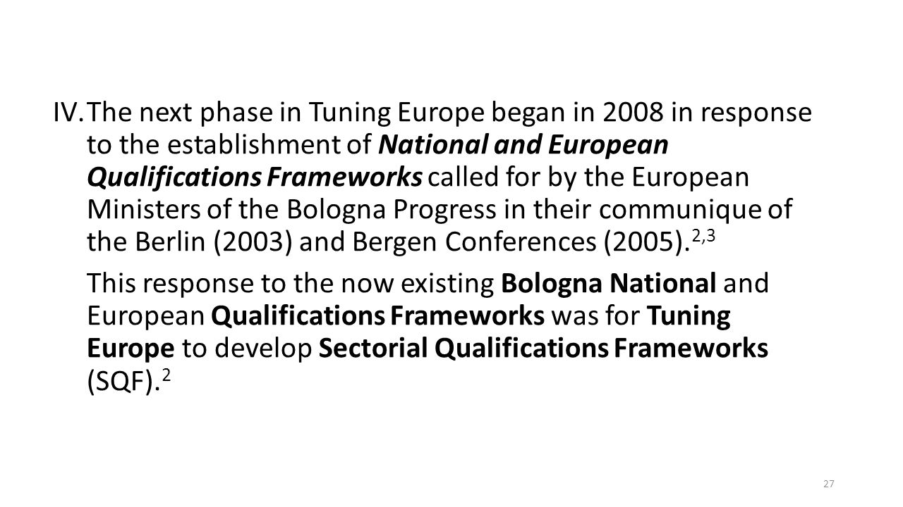 The next phase in Tuning Europe began in 2008 in response to the establishment of National and European Qualifications Frameworks called for by the European Ministers of the Bologna Progress in their communique of the Berlin (2003) and Bergen Conferences (2005).2,3