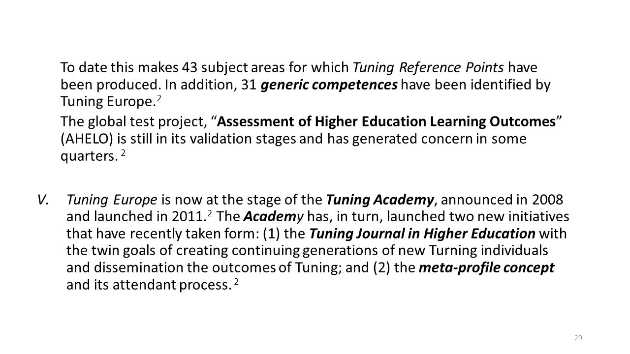 To date this makes 43 subject areas for which Tuning Reference Points have been produced. In addition, 31 generic competences have been identified by Tuning Europe.2