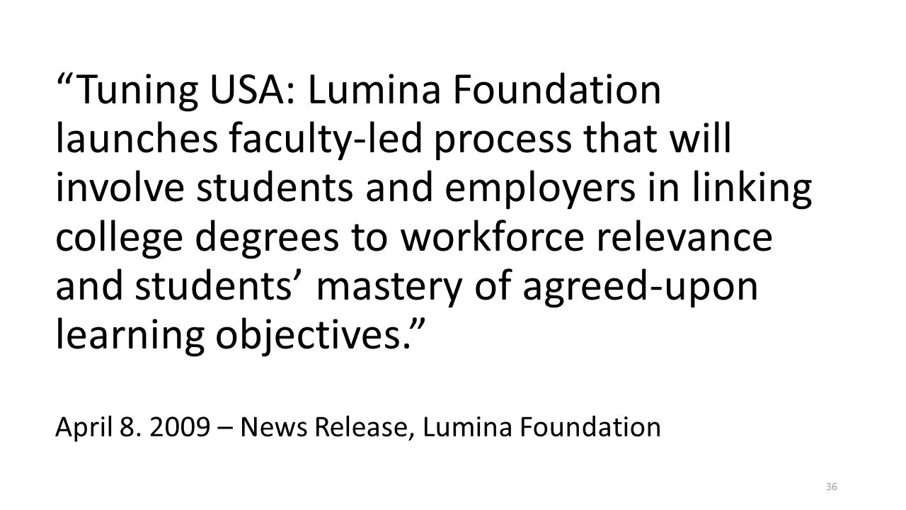 Tuning USA: Lumina Foundation launches faculty-led process that will involve students and employers in linking college degrees to workforce relevance and students' mastery of agreed-upon learning objectives.