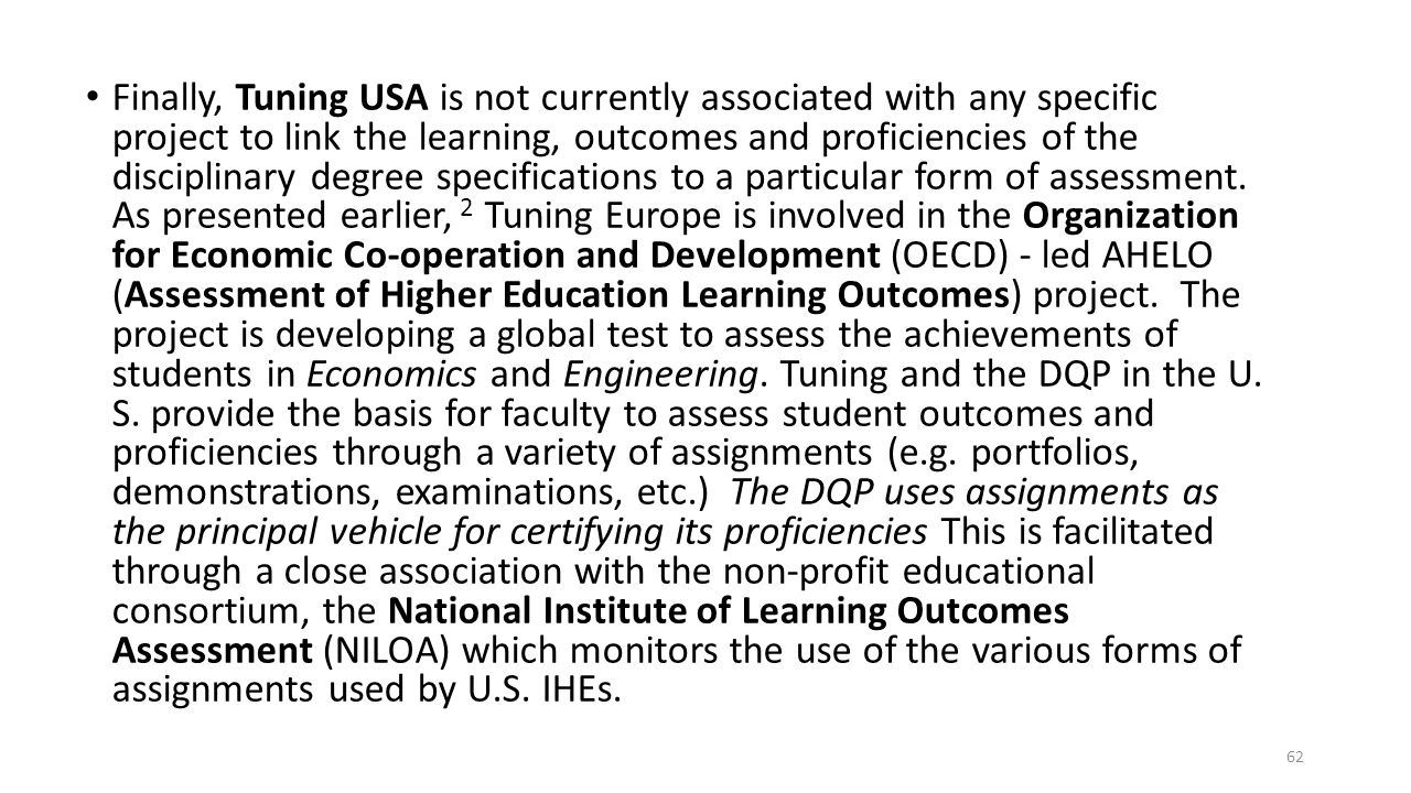 Finally, Tuning USA is not currently associated with any specific project to link the learning, outcomes and proficiencies of the disciplinary degree specifications to a particular form of assessment.
