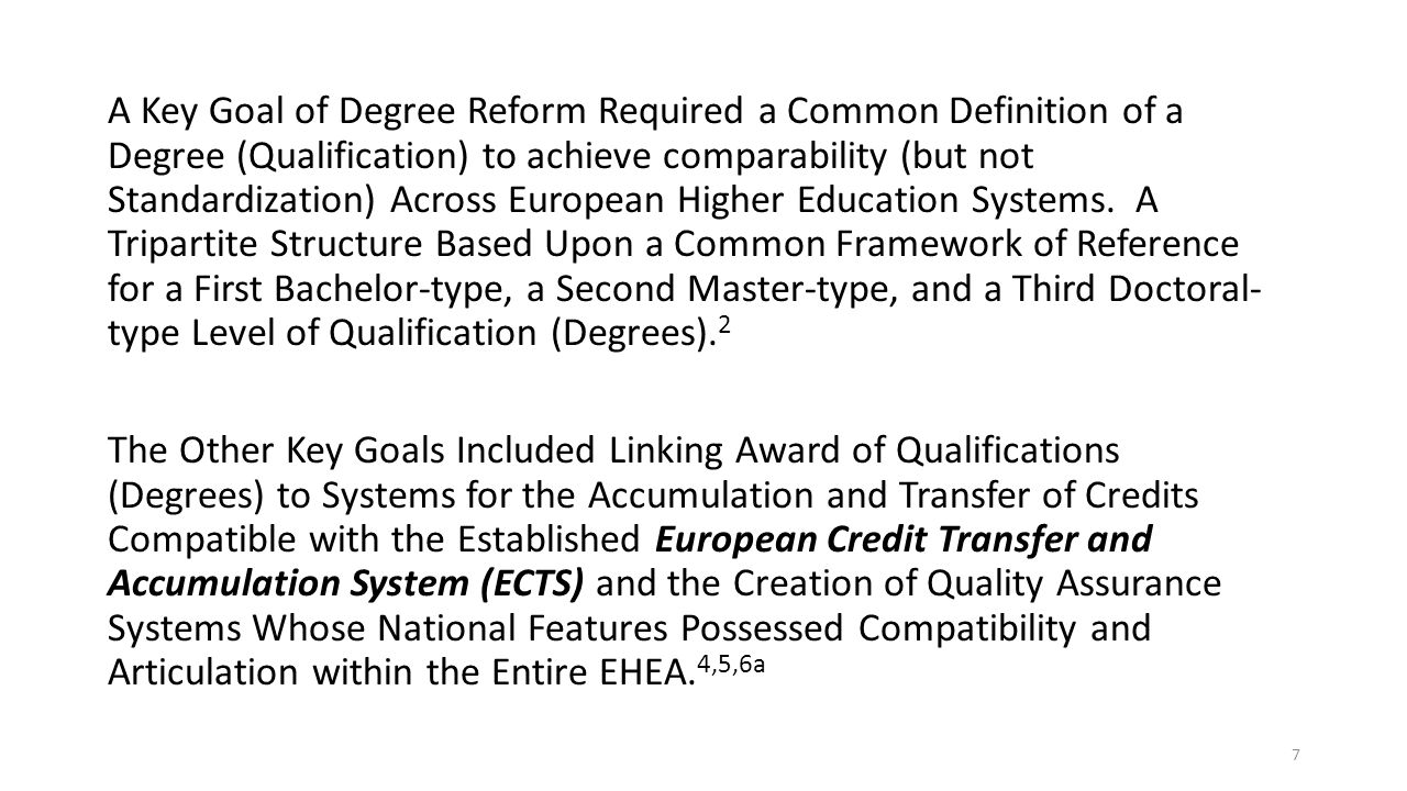 A Key Goal of Degree Reform Required a Common Definition of a Degree (Qualification) to achieve comparability (but not Standardization) Across European Higher Education Systems.