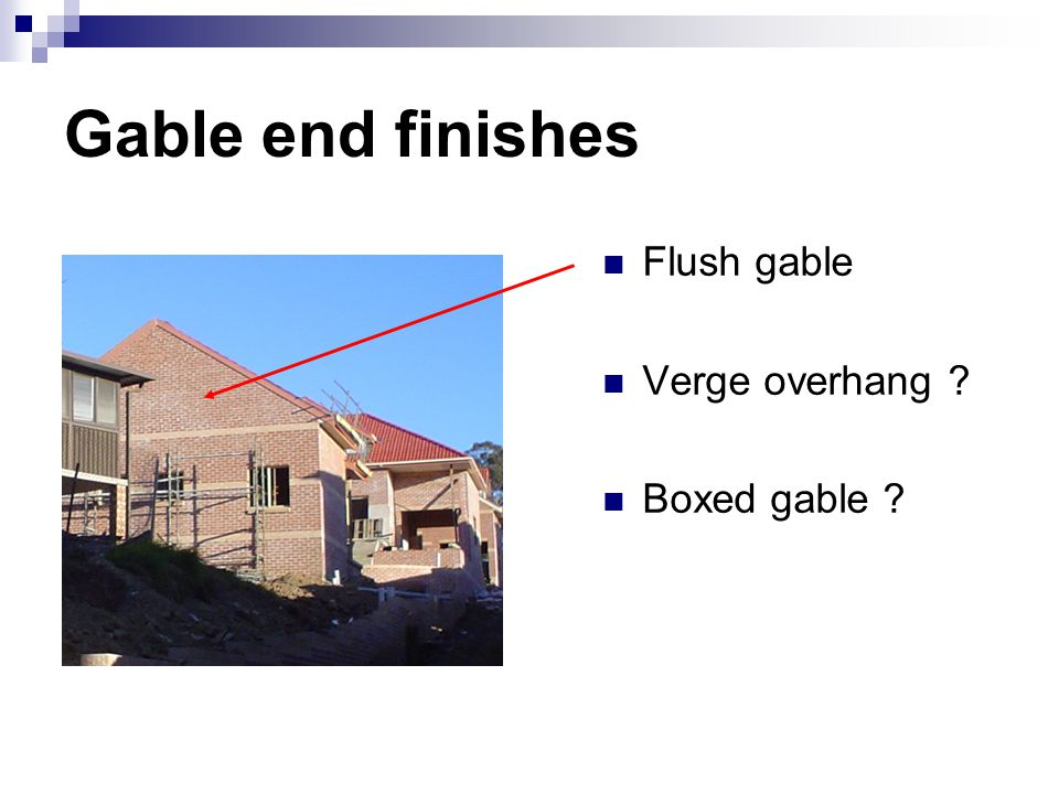 Gable end finishes Flush gable Verge overhang Boxed gable