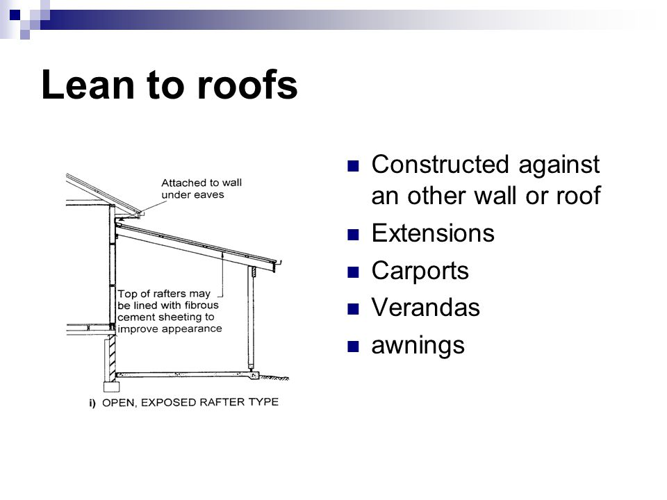 Lean to roofs Constructed against an other wall or roof Extensions