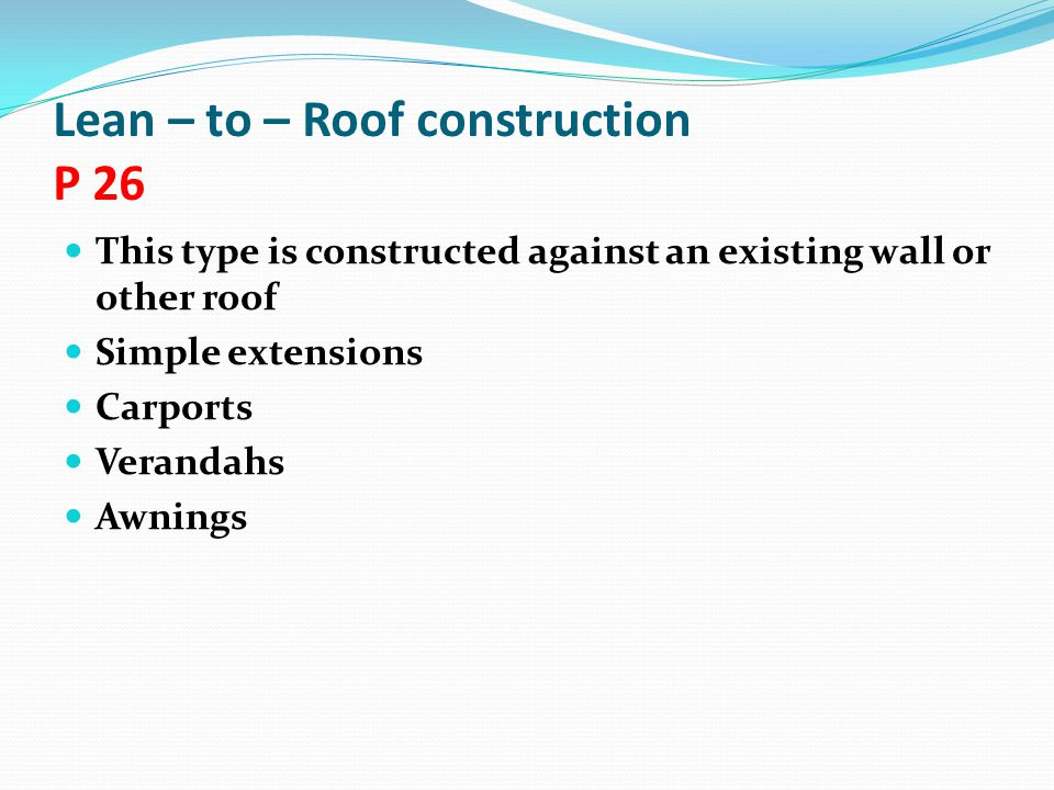 Lean – to – Roof construction P 26