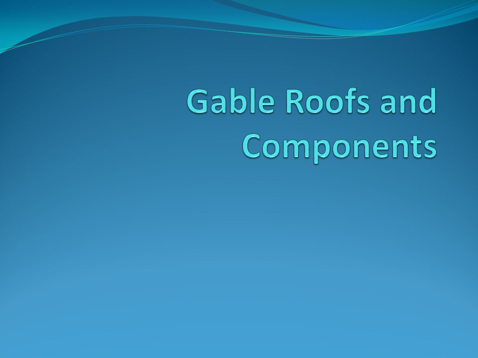 Gable Roofs and Components