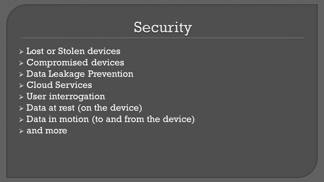 Security Lost or Stolen devices Compromised devices