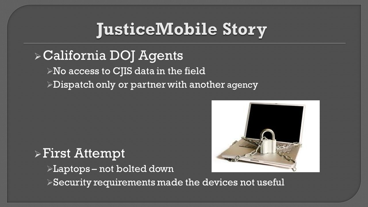JusticeMobile Story California DOJ Agents First Attempt