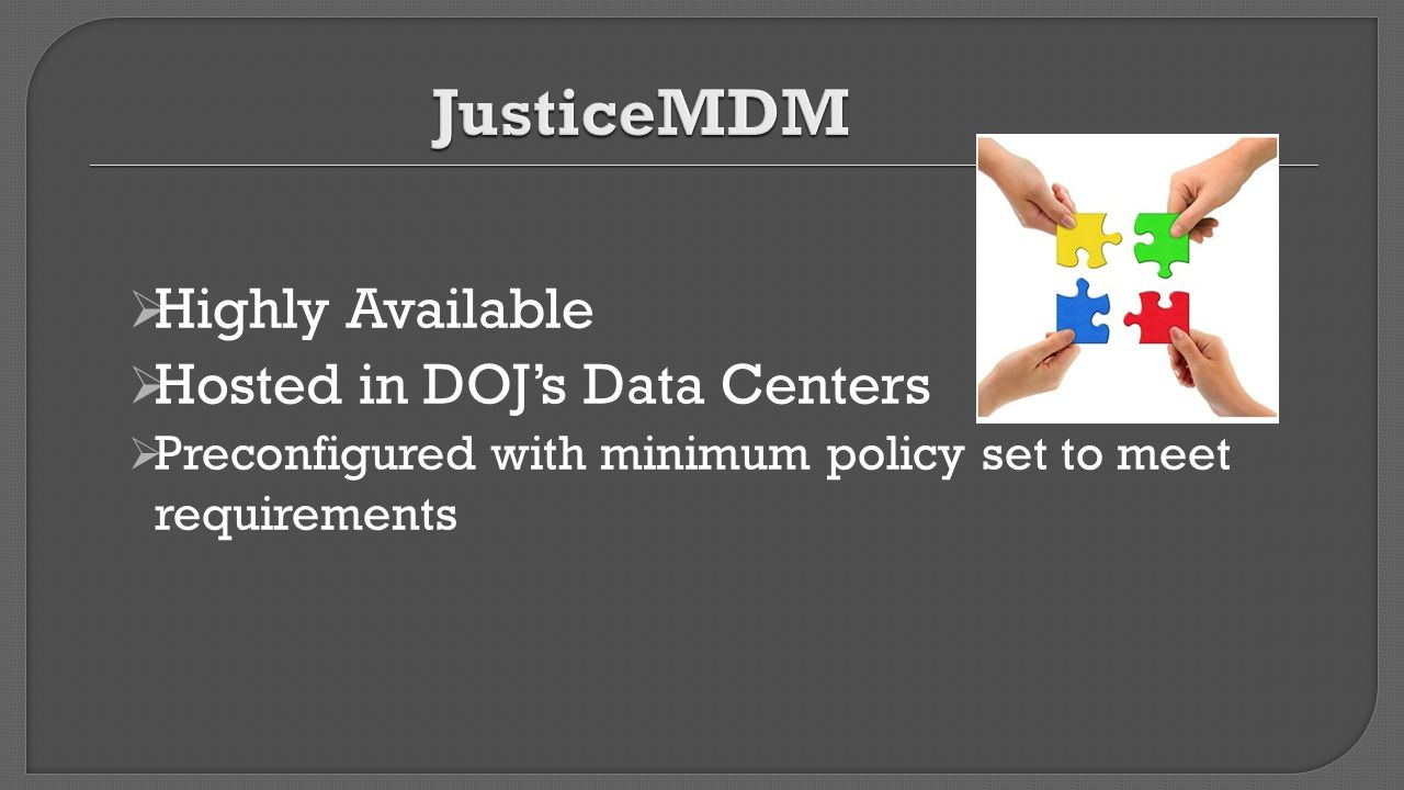 JusticeMDM Highly Available Hosted in DOJ's Data Centers