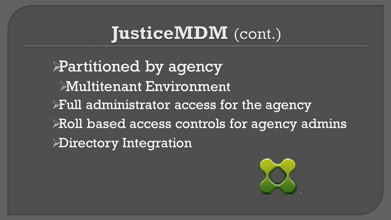 JusticeMDM (cont.) Partitioned by agency Multitenant Environment